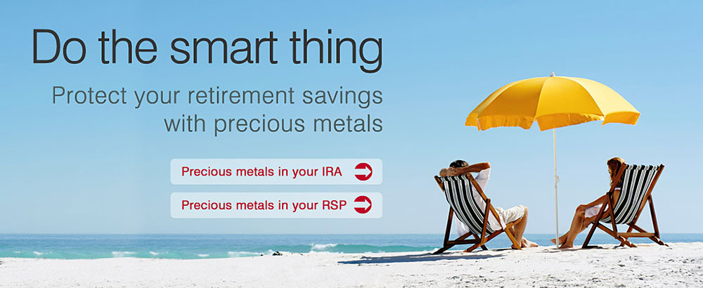 Do the smart thing - Protect your retirement savings with precious metals - IRA - RSP