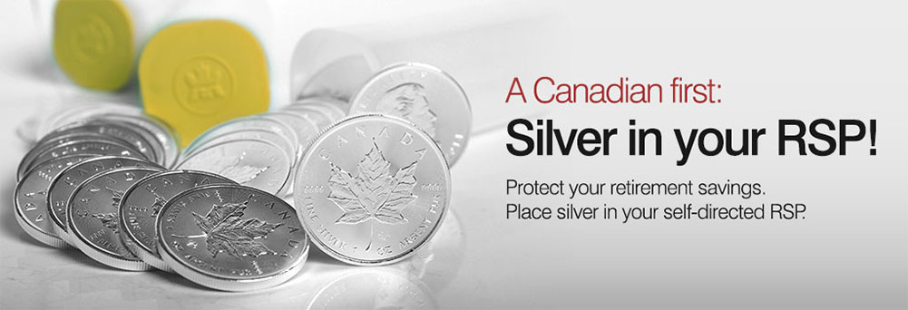 A Canadian First - Silver in your RSP. Protect your retirement savings. Place silver in your self-directed RSP.